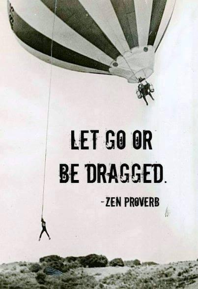 Let Go. Or Be Dragged